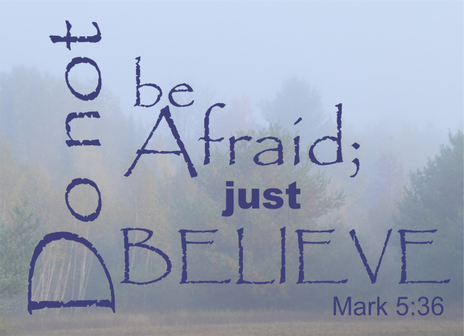 do not be afraid  just believe